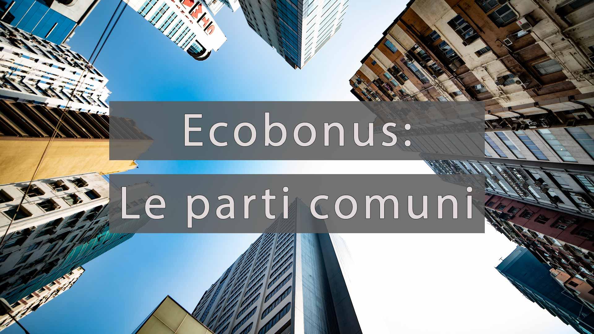 Ecobonus con le parti comuni degli edifici condominali